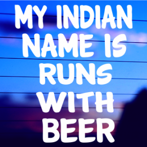 0088                    My Indian name is runs with beer