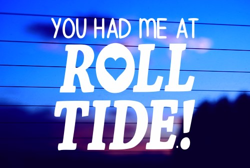 YOU HAD ME AT ROLL TIDE! FOOTBALL CAR DECAL STICKER