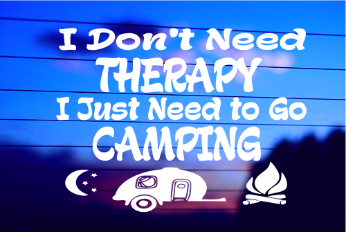 9fffda87 I DON'T NEED THERAPY, I JUST NEED TO GO CAMPING CAR DECAL STICKER