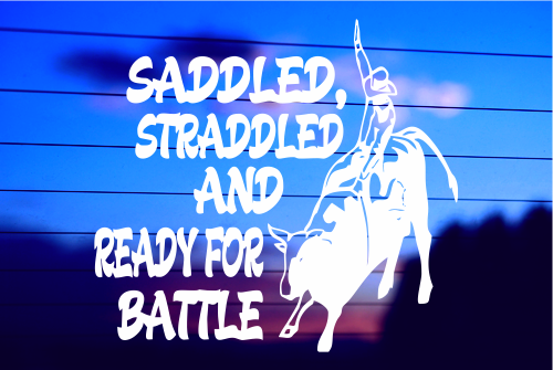 SADDLED, STRADDLED AND READY FOR BATTLE CAR DECAL STICKER