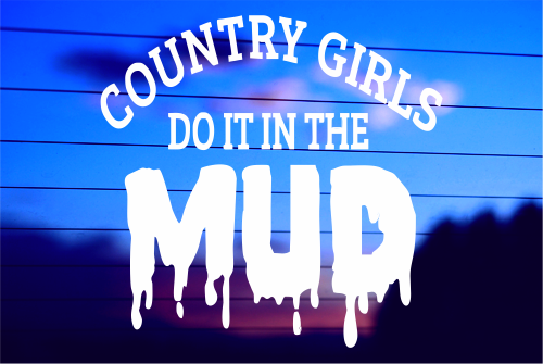 COUNTRY GIRLS DO IT IN THE MUD CAR DECAL STICKER