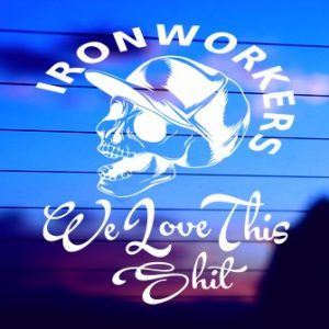0149 Ironworkers - We Love This Shit (500 x 335)