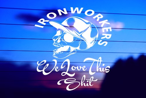 IRONWORKERS – WE LOVE THIS SHIT CAR DECAL STICKER