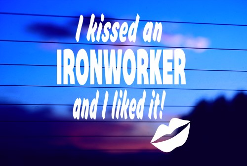 I KISSED AN IRONWORKER AND I LIKED IT! CAR DECAL STICKER