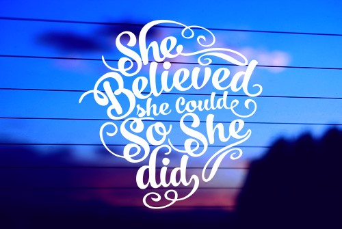 SHE BELIEVED SHE COULD, SO SHE DID CAR DECAL STICKER
