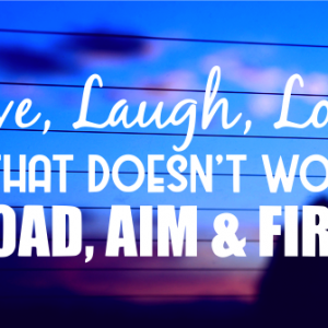 Live, Laugh, Love If that Doesn't Work Load Aim Fire