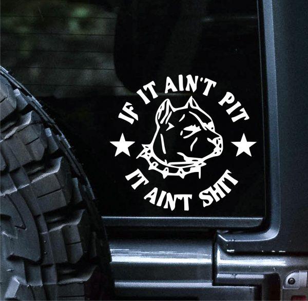 If It Aint Pit It Aint Shit High Quality Vinyl Car Decal Sticker